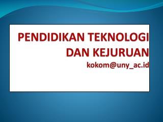 PENDIDIKAN TEKNOLOGI DAN  KEJURUAN kokom@uny_ac.id