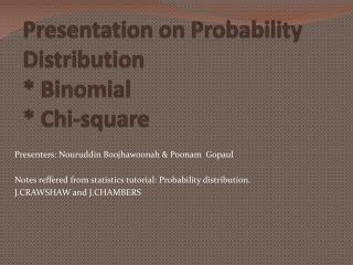 Presentation on Probability Distribution * Binomial * Chi-square