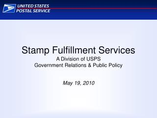 Stamp Fulfillment Services A Division of USPS Government Relations  Public Policy  May 19, 2010