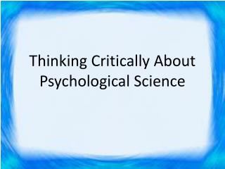 Thinking Critically About Psychological Science