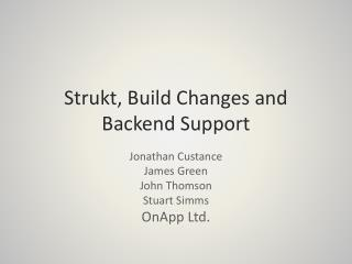Strukt , Build Changes and Backend Support
