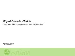 City  of Orlando, Florida  City Council Workshop / Fiscal Year 2011 Budget
