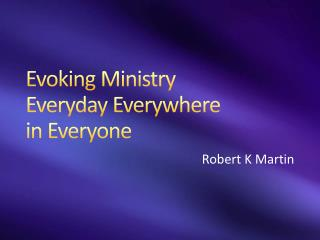 Evoking Ministry  Everyday Everywhere  in Everyone