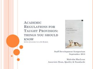 Academic Regulations for Taught Provision: things you should know  (with apologies to A. M. Homes)