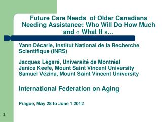 Future Care Needs  of Older Canadians Needing Assistance: Who Will Do How Much and « What If »…