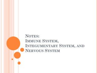 Notes: Immune  System, Integumentary System, and Nervous System
