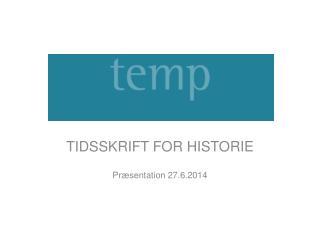 TIDSSKRIFT FOR HISTORIE Præsentation 27.6.2014