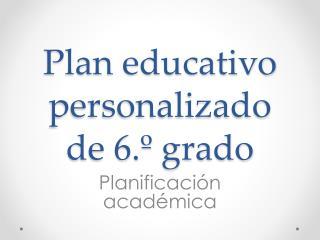 Plan educativo personalizado de 6.º grado
