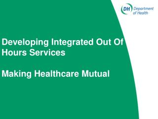 Developing Integrated Out Of Hours Services  Making Healthcare Mutual