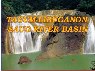 TAGUM-LIBUGANON-SAUG RIVER BASIN