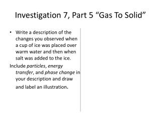 """Investigation 7, Part 5 """"Gas To Solid"""""""