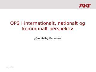 OPS i internationalt, nationalt og kommunalt perspektiv /Ole Helby Petersen