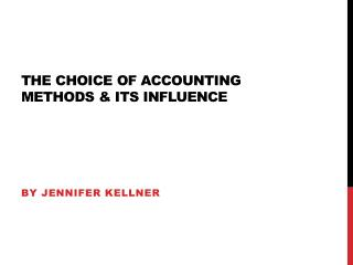 The choice of accounting methods & its influence