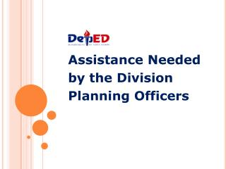 Assistance Needed  by the Division  Planning Officers