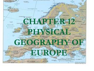 CHAPTER 12 PHYSICAL GEOGRAPHY OF EUROPE