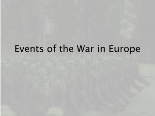 Events of the War in Europe