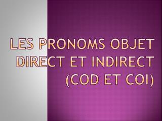 Les pronoms OBJET DIRECT  ET  INDIRECt (COD ET COI)