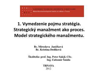 1. Vymedzenie pojmu stratégia. Strategický manažment ako proces. Model strategického manažmentu.