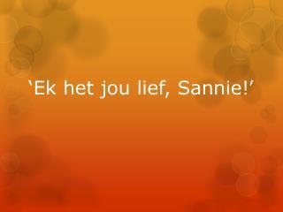 � Ek  het  jou lief ,  Sannie !�
