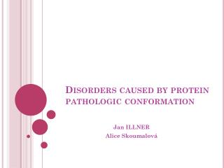 Disorders caused by protein pathologic conformation