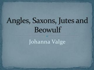 Angles ,  Saxons ,  Jutes  and  Beowulf