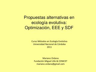 Propuestas alternativas en ecología evolutiva: Optimización, EEE y SDF
