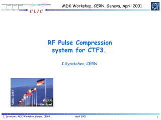 RF Pulse Compression system for CTF3.  I.Syratchev, CERN