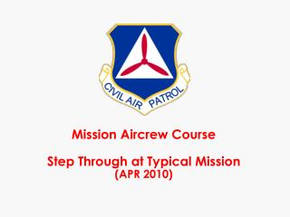 Mission Aircrew Course  Step Through at Typical Mission  APR 2010