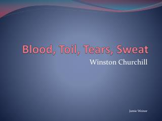 Blood, Toil, Tears, Sweat