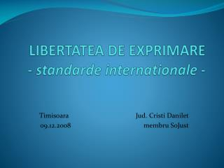 LIBERTATEA DE EXPRIMARE -  standarde internationale -