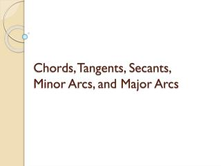 Chords, Tangents, Secants,  Minor  A rcs , and  Major  A rcs