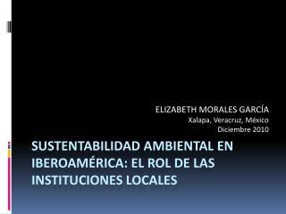 SUSTENTABILIDAD AMBIENTAL EN IBEROAMÉRICA: EL ROL DE LAS INSTITUCIONES LOCALES