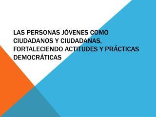 FORTALECIMIENTO DE ACTITUDES Y PRÁCTICAS DEMOCRÁTICAS