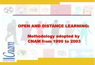 OPEN AND DISTANCE LEARNING:  Methodology adopted by   CNAM from 1999 to 2003