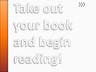 Take out your book and begin reading!
