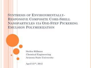 Stefen Hillman Chemical Engineering Arizona State University April 21 th , 2012