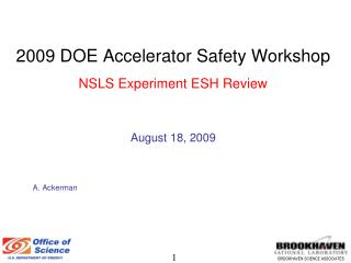 2009 DOE  Accelerator Safety Workshop  NSLS Experiment ESH Review August 18, 2009 A. Ackerman