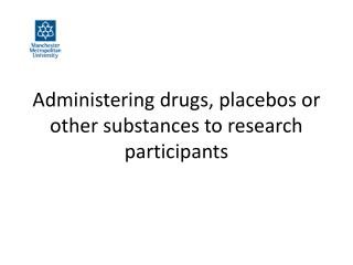 Administering drugs , placebos or other  substances to research participants
