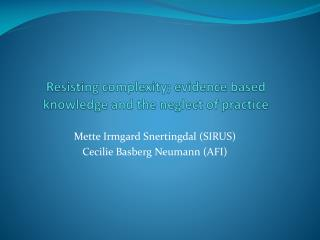 Resisting complexity; evidence based knowledge and the neglect of practice