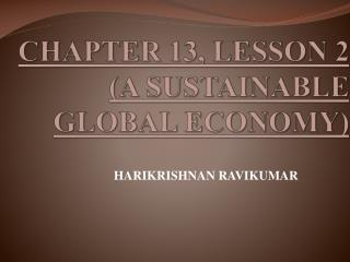CHAPTER 13, LESSON 2 (A SUSTAINABLE GLOBAL ECONOMY)
