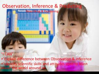 Observation, Inference & Predicting Describing & Explaining