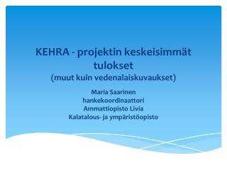 KEHRA - projektin keskeisimmät tulokset (muut kuin vedenalaiskuvaukset)