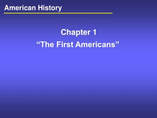 Chapter 1 �The First Americans�