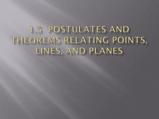 1.5  Postulates and Theorems Relating Points, Lines, and Planes