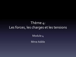 Thème 4: Les forces, les charges et les tensions