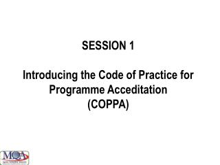 SESSION 1 Introducing the Code  of Practice for Programme  Acceditation (COPPA)