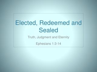 Elected, Redeemed and Sealed