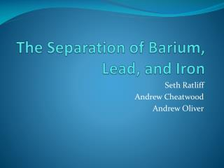 The Separation of Barium, Lead, and Iron