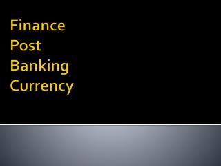 Finance  Post  Banking Currency