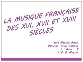 LA MUSIQUE FRANÇAISE DES XVI, XVII ET XVIII SIÈCLES